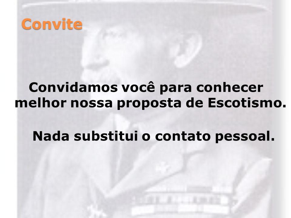 Convite Convidamos você para conhecer melhor nossa proposta de Escotismo. Nada substitui o contato pessoal.