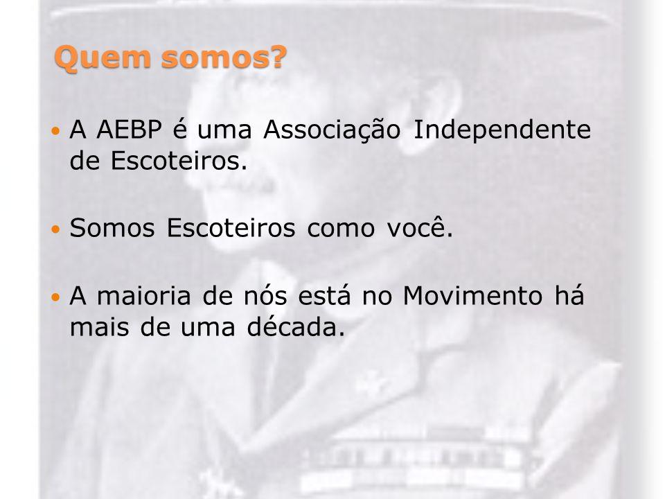 Quem somos? A AEBP é uma Associação Independente de Escoteiros. Somos Escoteiros como você. A maioria de nós está no Movimento há mais de uma década.