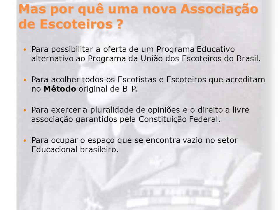 Mas por quê uma nova Associação de Escoteiros ? Para possibilitar a oferta de um Programa Educativo alternativo ao Programa da União dos Escoteiros do