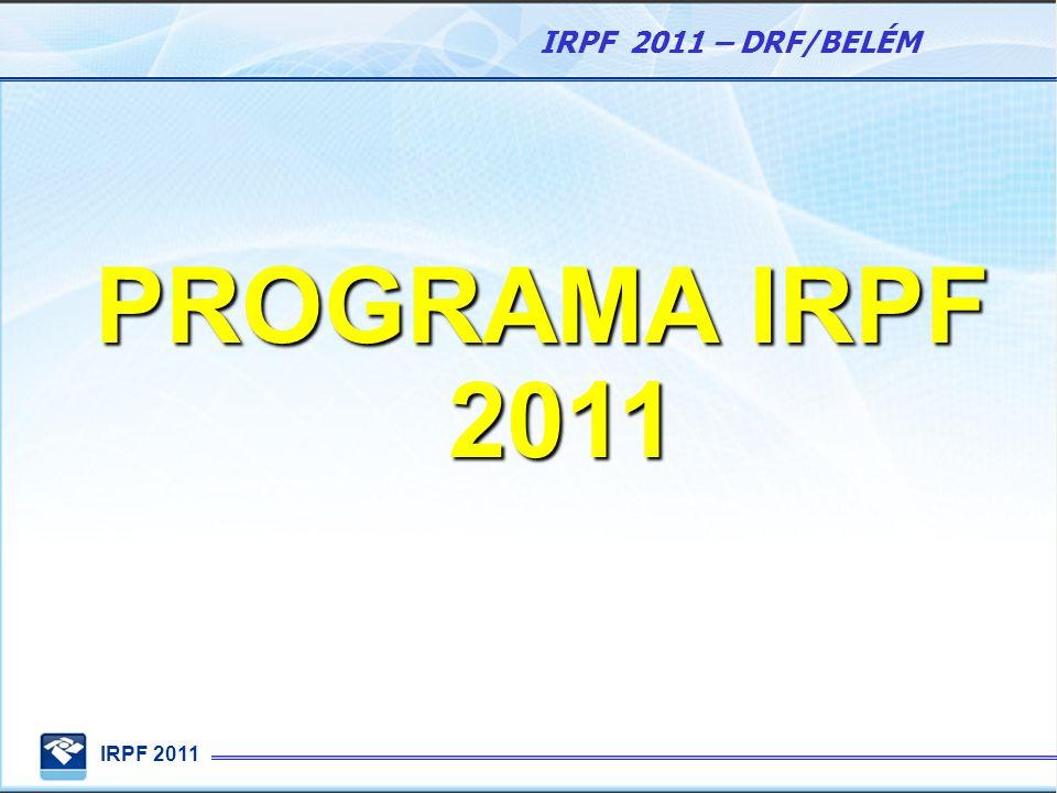 IRPF 2011 IRPF 2011 – DRF/BELÉM Orientações para download: IRPF 2011: Download Programas Programas para Cidadão Fornecimento de Programas - DIRPF IRPF 2011 Versão Java Programa IRPF 2011 Instalar Executar OK Sim