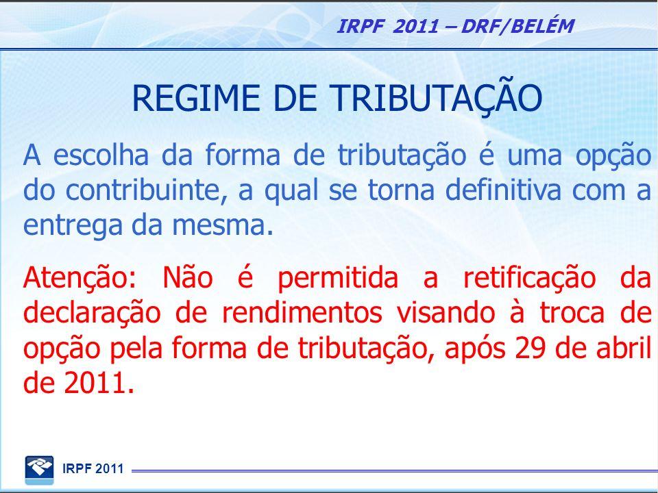 IRPF 2011 IRPF 2011 – DRF/BELÉM REGIME DE TRIBUTAÇÃO A escolha da forma de tributação é uma opção do contribuinte, a qual se torna definitiva com a en