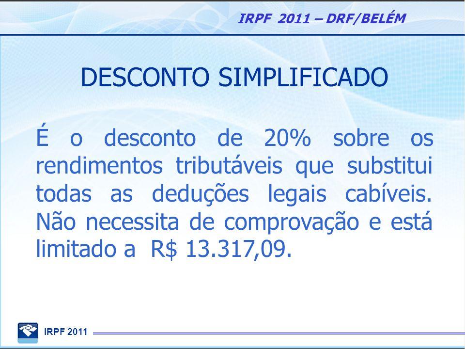 IRPF 2011 IRPF 2011 – DRF/BELÉM DESCONTO SIMPLIFICADO É o desconto de 20% sobre os rendimentos tributáveis que substitui todas as deduções legais cabí