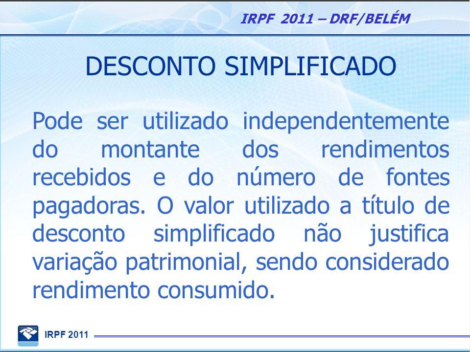 IRPF 2011 IRPF 2011 – DRF/BELÉM DESCONTO SIMPLIFICADO Pode ser utilizado independentemente do montante dos rendimentos recebidos e do número de fontes