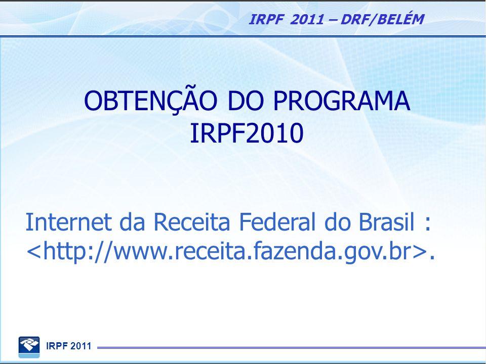 IRPF 2011 IRPF 2011 – DRF/BELÉM OBTENÇÃO DO PROGRAMA IRPF2010 Internet da Receita Federal do Brasil :.