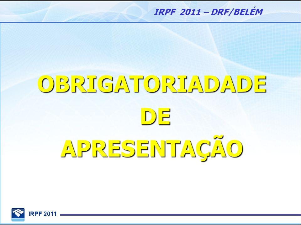 IRPF 2011 IRPF 2011 – DRF/BELÉM Pessoa Física residente no Brasil, que em 2010: 1) Recebeu rendimentos tributáveis superior a R$ 22.487,25, tais como: rendimentos do trabalho assalariado, não-assalariado, proventos de aposentadoria, pensões, aluguéis, atividade rural;