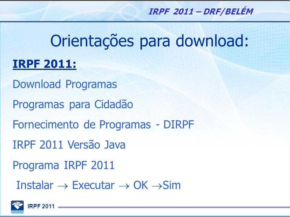 IRPF 2011 IRPF 2011 – DRF/BELÉM Orientações para download: IRPF 2011: Download Programas Programas para Cidadão Fornecimento de Programas - DIRPF IRPF