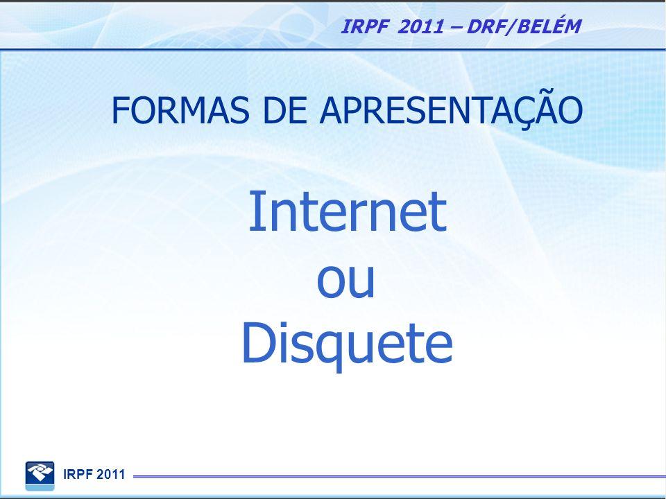 IRPF 2011 IRPF 2011 – DRF/BELÉM FORMAS DE APRESENTAÇÃO Internet ou Disquete