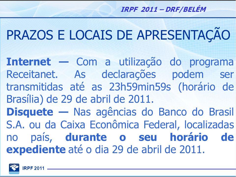 IRPF 2011 IRPF 2011 – DRF/BELÉM PRAZOS E LOCAIS DE APRESENTAÇÃO Internet Com a utilização do programa Receitanet. As declarações podem ser transmitida