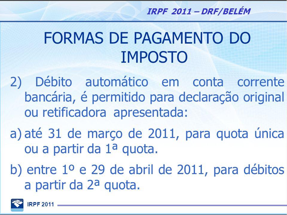 IRPF 2011 IRPF 2011 – DRF/BELÉM FORMAS DE PAGAMENTO DO IMPOSTO 2) Débito automático em conta corrente bancária, é permitido para declaração original o