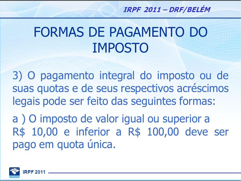 IRPF 2011 IRPF 2011 – DRF/BELÉM FORMAS DE PAGAMENTO DO IMPOSTO 3) O pagamento integral do imposto ou de suas quotas e de seus respectivos acréscimos l