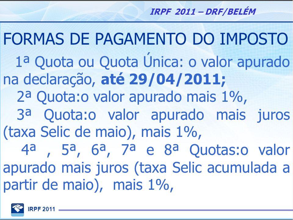 IRPF 2011 IRPF 2011 – DRF/BELÉM FORMAS DE PAGAMENTO DO IMPOSTO 1ª Quota ou Quota Única: o valor apurado na declaração, até 29/04/2011; 2ª Quota:o valo