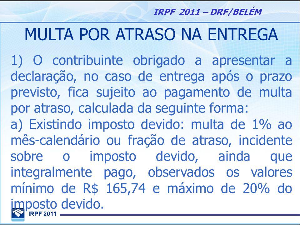 IRPF 2011 IRPF 2011 – DRF/BELÉM MULTA POR ATRASO NA ENTREGA 1) O contribuinte obrigado a apresentar a declaração, no caso de entrega após o prazo prev