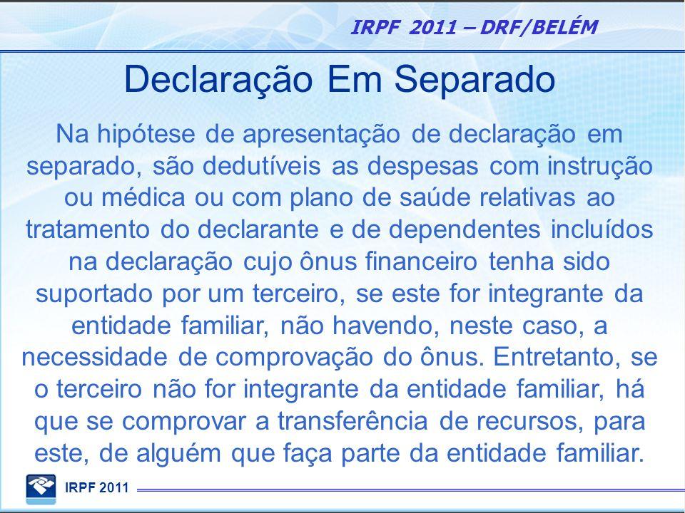 IRPF 2011 IRPF 2011 – DRF/BELÉM Declaração Em Separado Na hipótese de apresentação de declaração em separado, são dedutíveis as despesas com instrução