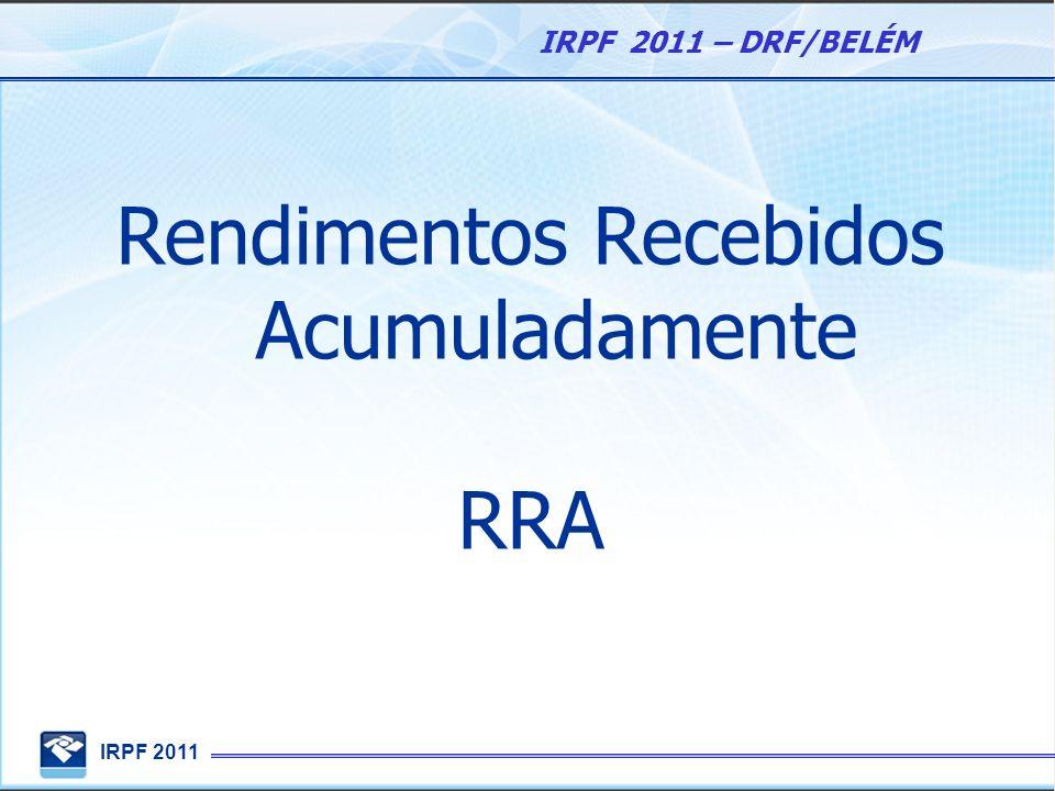 IRPF 2011 IRPF 2011 – DRF/BELÉM Rendimentos Recebidos Acumuladamente RRA