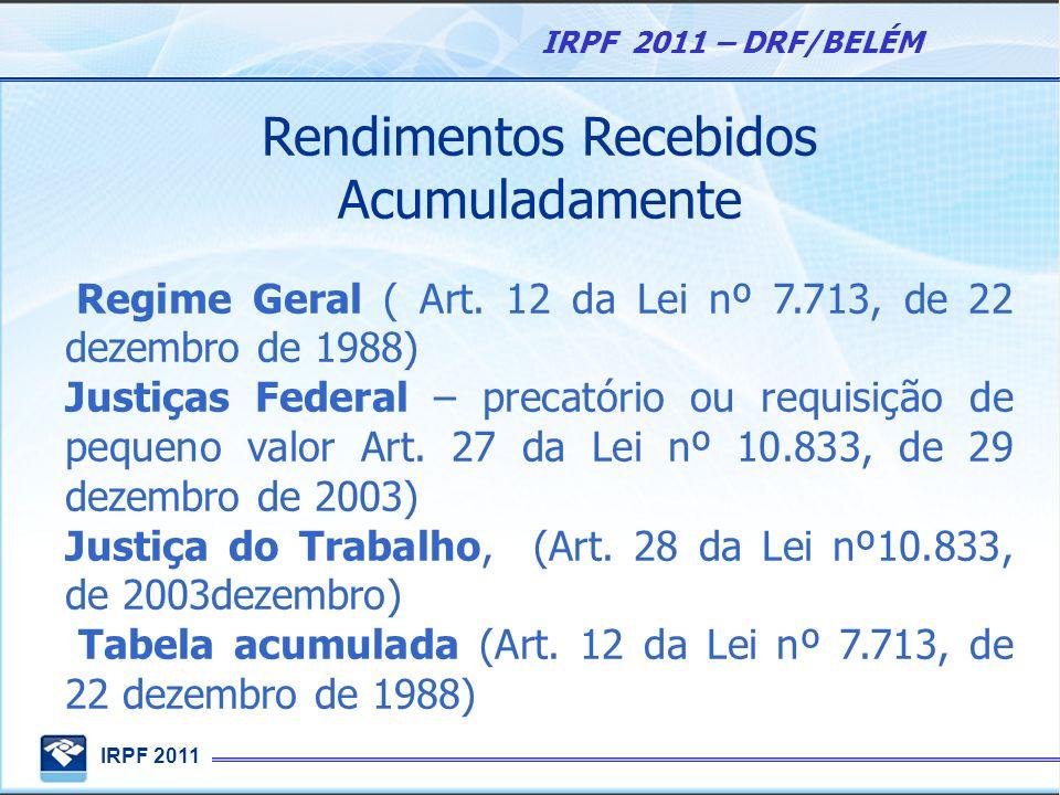 IRPF 2011 IRPF 2011 – DRF/BELÉM Rendimentos Recebidos Acumuladamente Regime Geral ( Art. 12 da Lei nº 7.713, de 22 dezembro de 1988) Justiças Federal