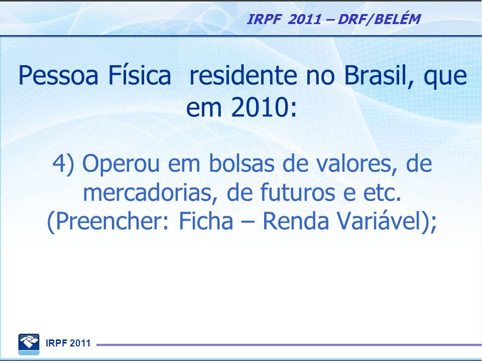 IRPF 2011 IRPF 2011 – DRF/BELÉM Pessoa Física residente no Brasil, que em 2010: 5) Obteve receita bruta na atividade rural superior a R$ 112.436,25; ou pretenda compensar, no ano-calendário de 2010, resultado negativo (prejuízo) de anos- calendário anteriores ou do próprio ano- calendário de 2010, ficando obrigado à apresentação da declaração utilizando as deduções legais;