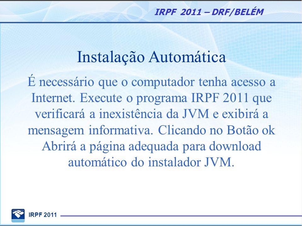IRPF 2011 IRPF 2011 – DRF/BELÉM Instalação Automática É necessário que o computador tenha acesso a Internet. Execute o programa IRPF 2011 que verifica