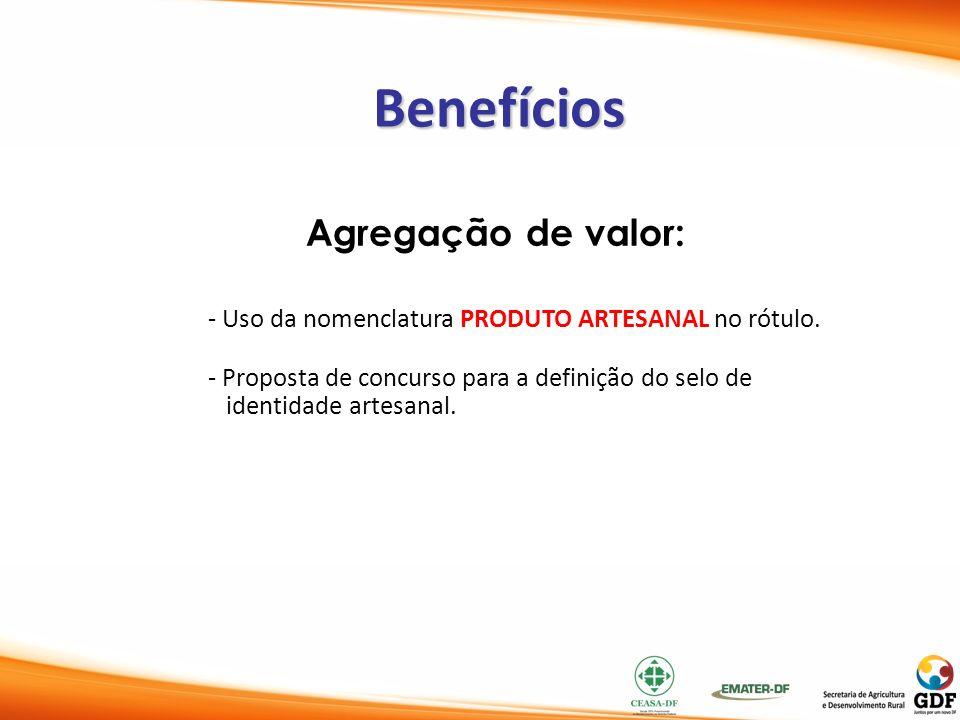Benefícios Agregação de valor: - Uso da nomenclatura PRODUTO ARTESANAL no rótulo. - Proposta de concurso para a definição do selo de identidade artesa