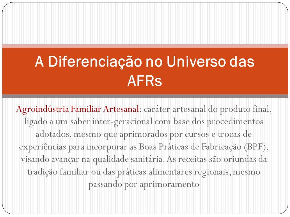 Agroindústria Familiar Artesanal: caráter artesanal do produto final, ligado a um saber inter-geracional com base dos procedimentos adotados, mesmo qu