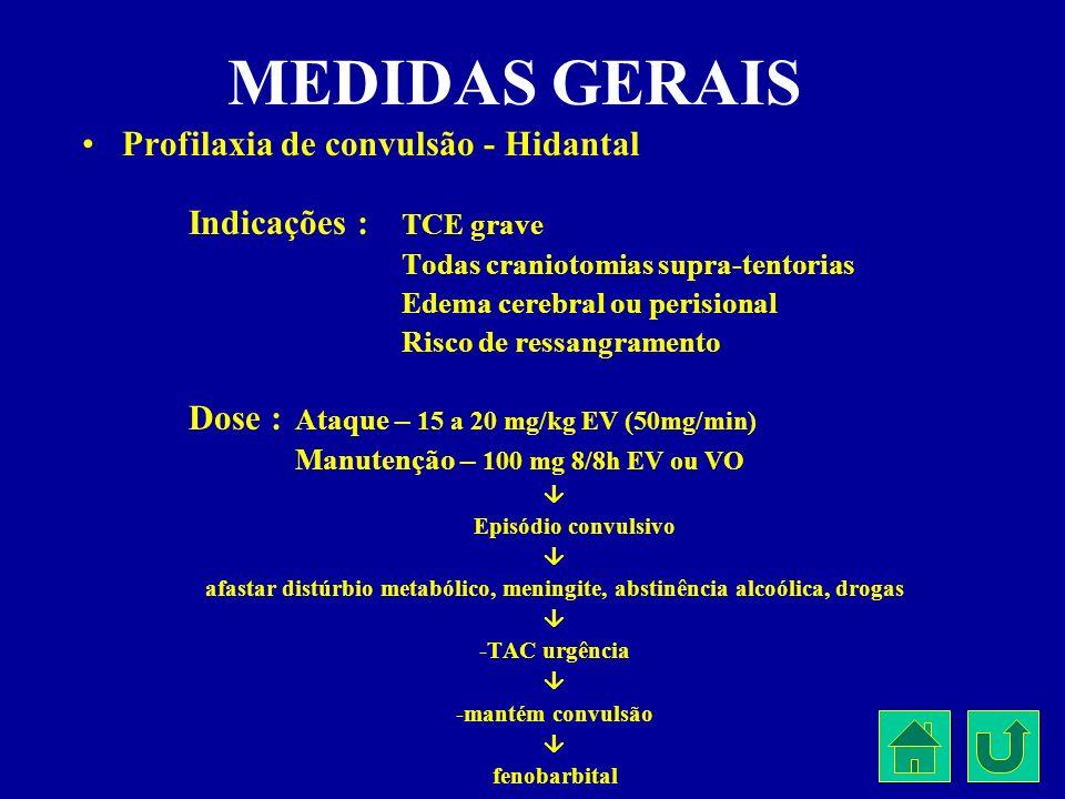 MEDIDAS GERAIS Profilaxia de convulsão - Hidantal Indicações : TCE grave Todas craniotomias supra-tentorias Edema cerebral ou perisional Risco de ress