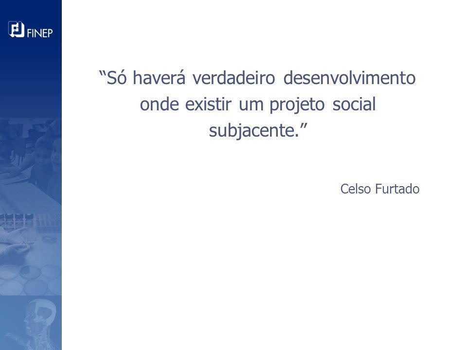 Só haverá verdadeiro desenvolvimento onde existir um projeto social subjacente. Celso Furtado