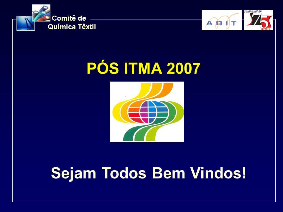 Comitê de Química Têxtil PÓS ITMA 2007 Sejam Todos Bem Vindos!