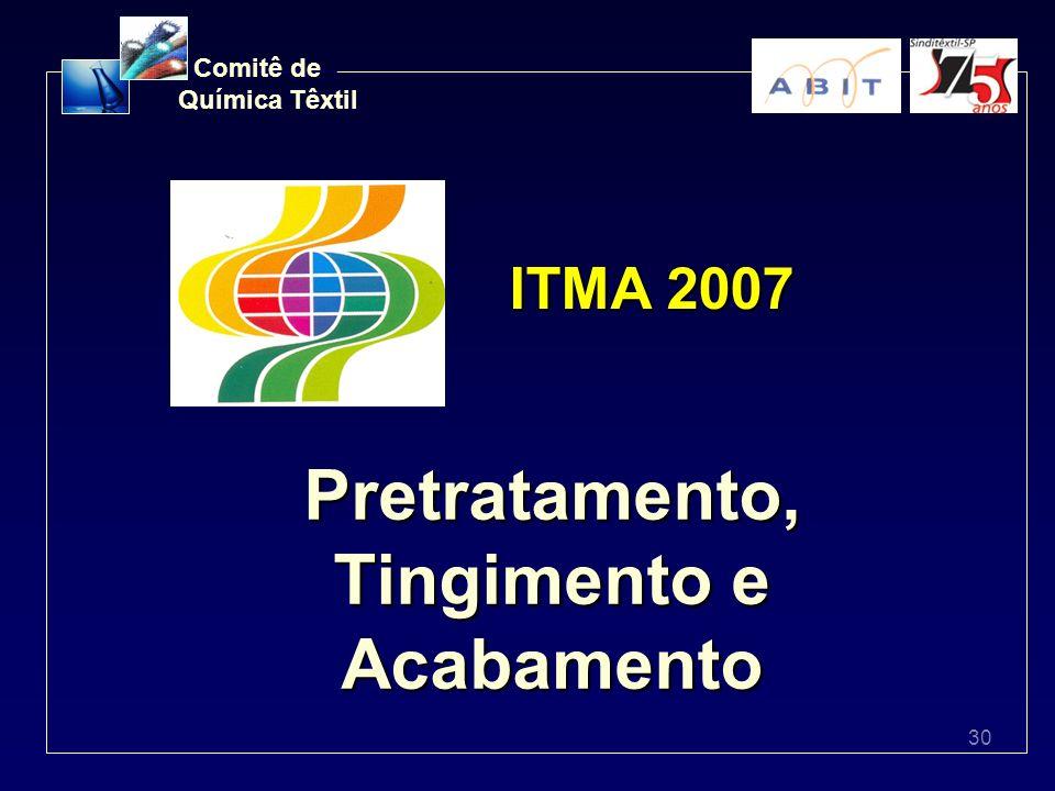 30 Comitê de Química Têxtil Pretratamento, Tingimento e Acabamento ITMA 2007