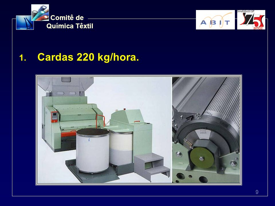 9 Comitê de Química Têxtil 1. Cardas 220 kg/hora.