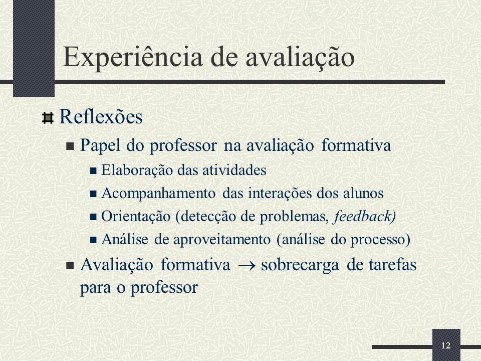 12 Experiência de avaliação Reflexões Papel do professor na avaliação formativa Elaboração das atividades Acompanhamento das interações dos alunos Ori