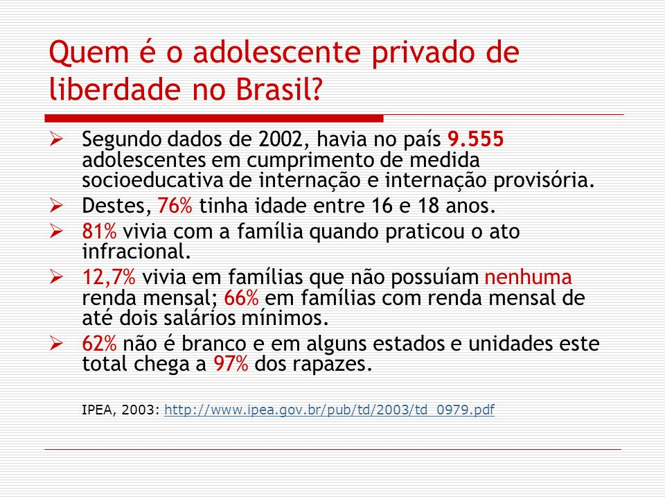 Quem é o adolescente privado de liberdade no Brasil? Segundo dados de 2002, havia no país 9.555 adolescentes em cumprimento de medida socioeducativa d