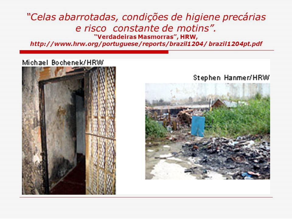 Celas abarrotadas, condições de higiene precárias e risco constante de motins. Verdadeiras Masmorras, HRW, http://www.hrw.org/portuguese/reports/brazi