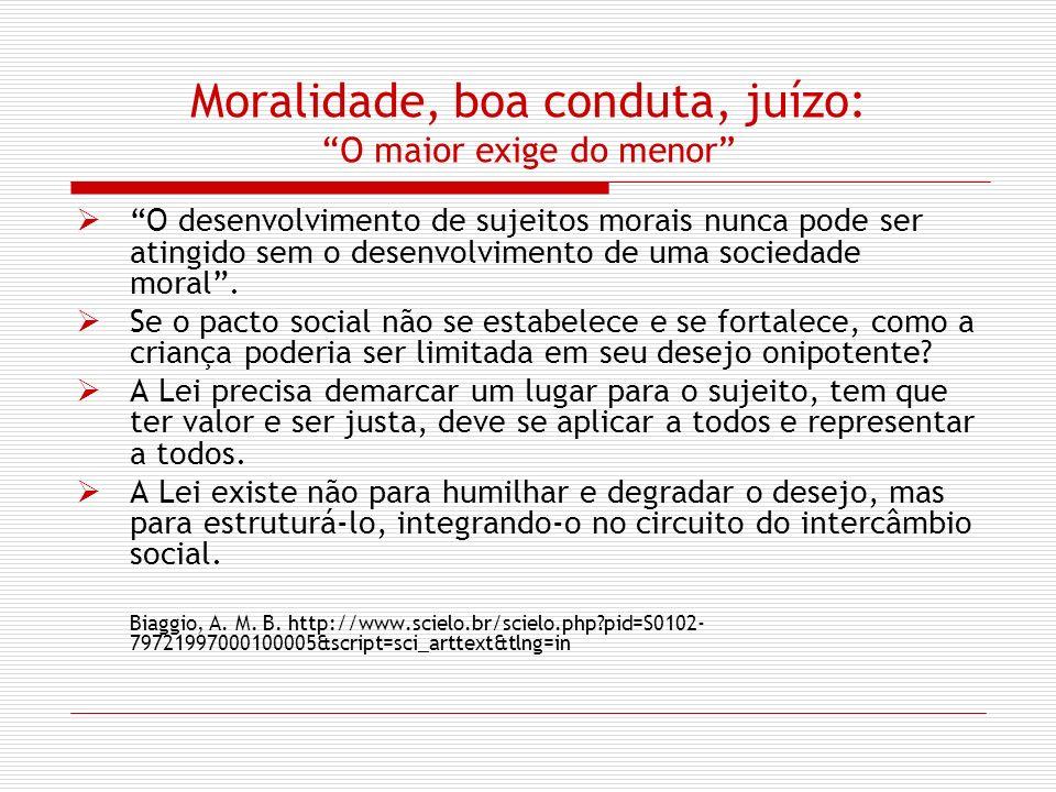 Moralidade, boa conduta, juízo: O maior exige do menor O desenvolvimento de sujeitos morais nunca pode ser atingido sem o desenvolvimento de uma socie