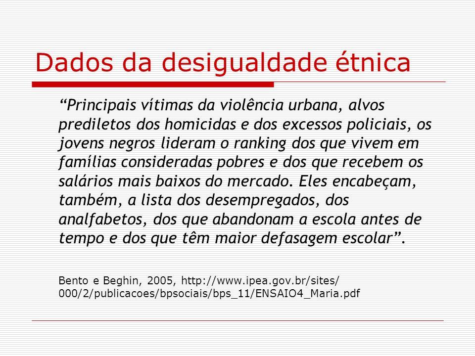 Dados da desigualdade étnica Principais vítimas da violência urbana, alvos prediletos dos homicidas e dos excessos policiais, os jovens negros lideram