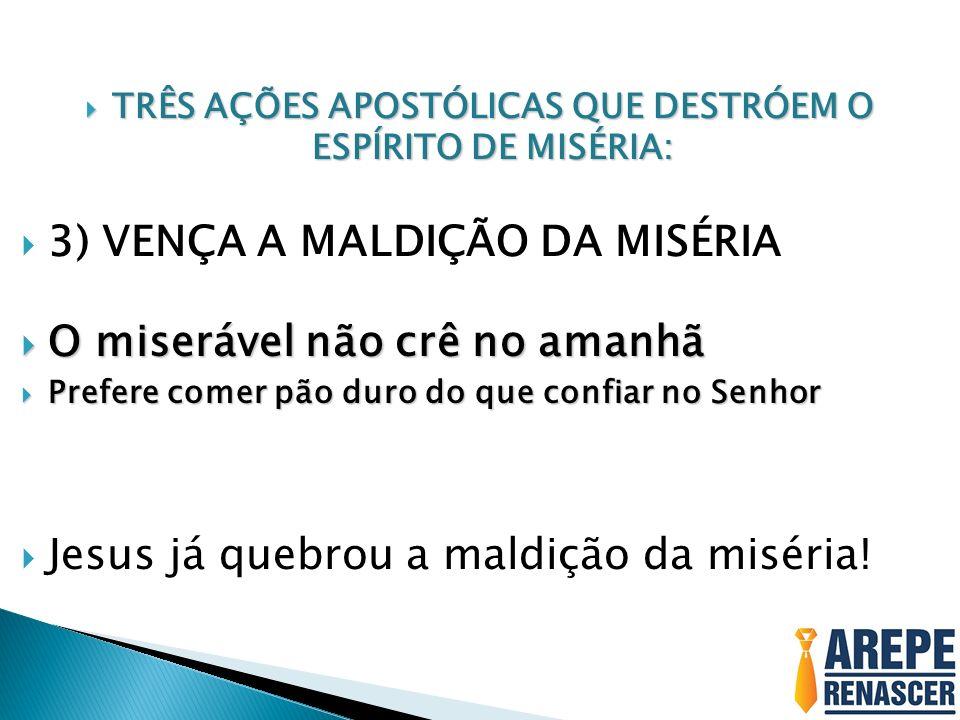 TRÊS AÇÕES APOSTÓLICAS QUE DESTRÓEM O ESPÍRITO DE MISÉRIA: TRÊS AÇÕES APOSTÓLICAS QUE DESTRÓEM O ESPÍRITO DE MISÉRIA: 3) VENÇA A MALDIÇÃO DA MISÉRIA O