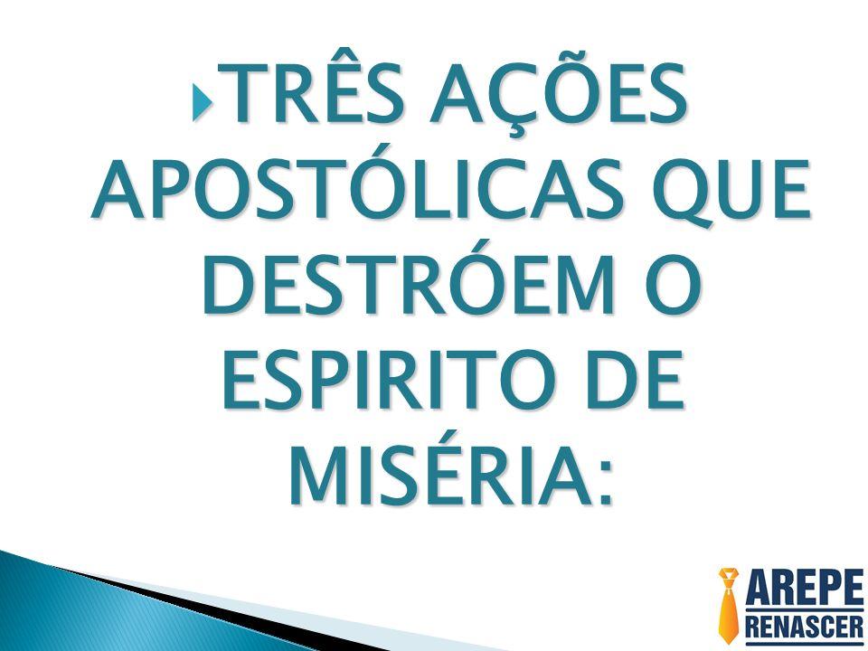 TRÊS AÇÕES APOSTÓLICAS QUE DESTRÓEM O ESPÍRITO DE MISÉRIA: TRÊS AÇÕES APOSTÓLICAS QUE DESTRÓEM O ESPÍRITO DE MISÉRIA: 1) QUEBRE TODOS OS VÍNCULOS COM O ESPÍRITO DA MISÉRIA Ne 2.17 Então, lhes disse: Estais vendo a miséria em que estamos, Jerusalém assolada, e as suas portas, queimadas; vinde, pois, reedifiquemos os muros de Jerusalém e deixemos de ser opróbrio.