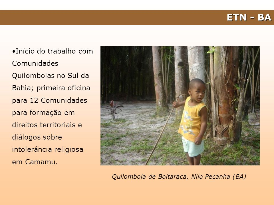 Início do trabalho com Comunidades Quilombolas no Sul da Bahia; primeira oficina para 12 Comunidades para formação em direitos territoriais e diálogos