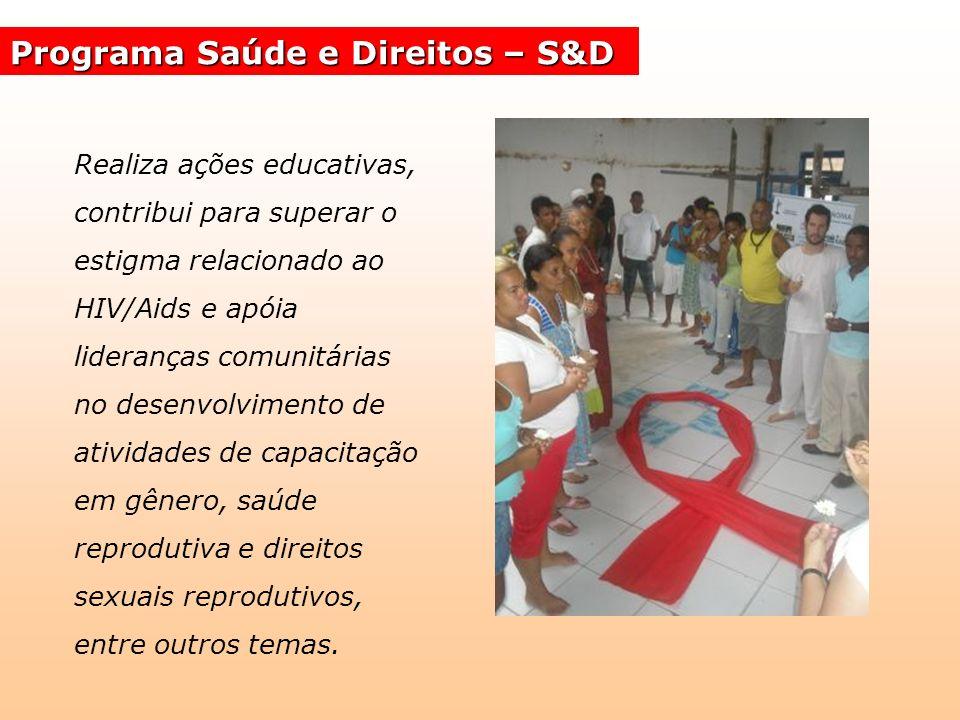 Programa Saúde e Direitos – S&D Realiza ações educativas, contribui para superar o estigma relacionado ao HIV/Aids e apóia lideranças comunitárias no