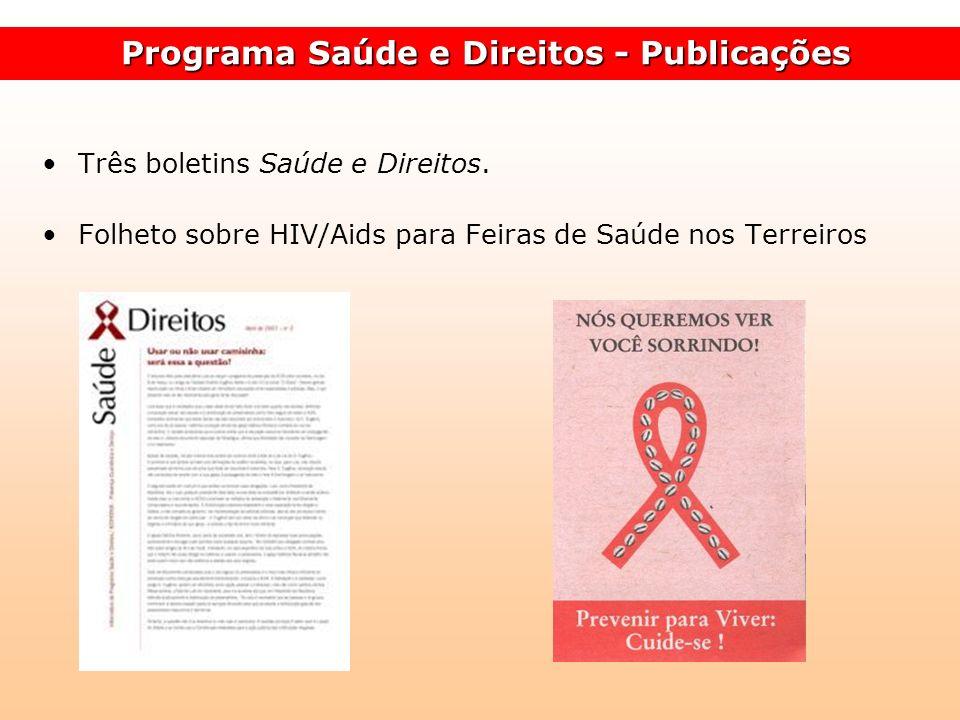 Três boletins Saúde e Direitos. Folheto sobre HIV/Aids para Feiras de Saúde nos Terreiros Programa Saúde e Direitos - Publicações Programa Saúde e Dir