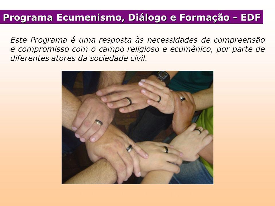 Programa Ecumenismo, Diálogo e Formação - EDF Este Programa é uma resposta às necessidades de compreensão e compromisso com o campo religioso e ecumên