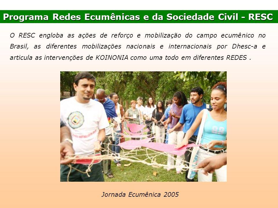Programa Redes Ecumênicas e da Sociedade Civil - RESC O RESC engloba as ações de reforço e mobilização do campo ecumênico no Brasil, as diferentes mob