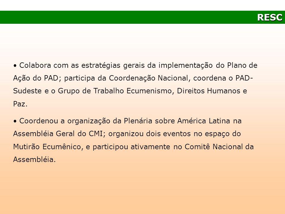 RESC Colabora com as estratégias gerais da implementação do Plano de Ação do PAD; participa da Coordenação Nacional, coordena o PAD- Sudeste e o Grupo