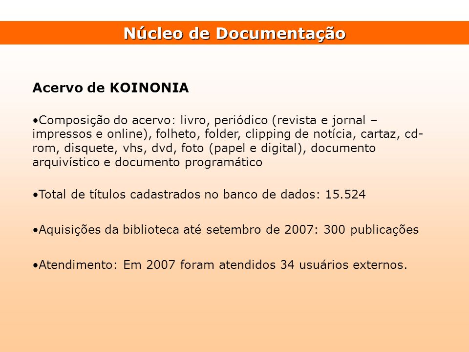Núcleo de Documentação Acervo de KOINONIA Composição do acervo: livro, periódico (revista e jornal – impressos e online), folheto, folder, clipping de