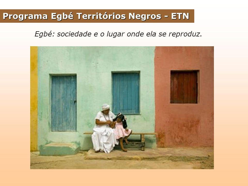 Programa Egbé Territórios Negros - ETN Egbé: sociedade e o lugar onde ela se reproduz.