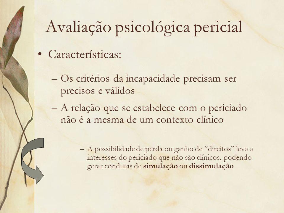 Avaliação psicológica pericial Características: –Os critérios da incapacidade precisam ser precisos e válidos –A relação que se estabelece com o peric