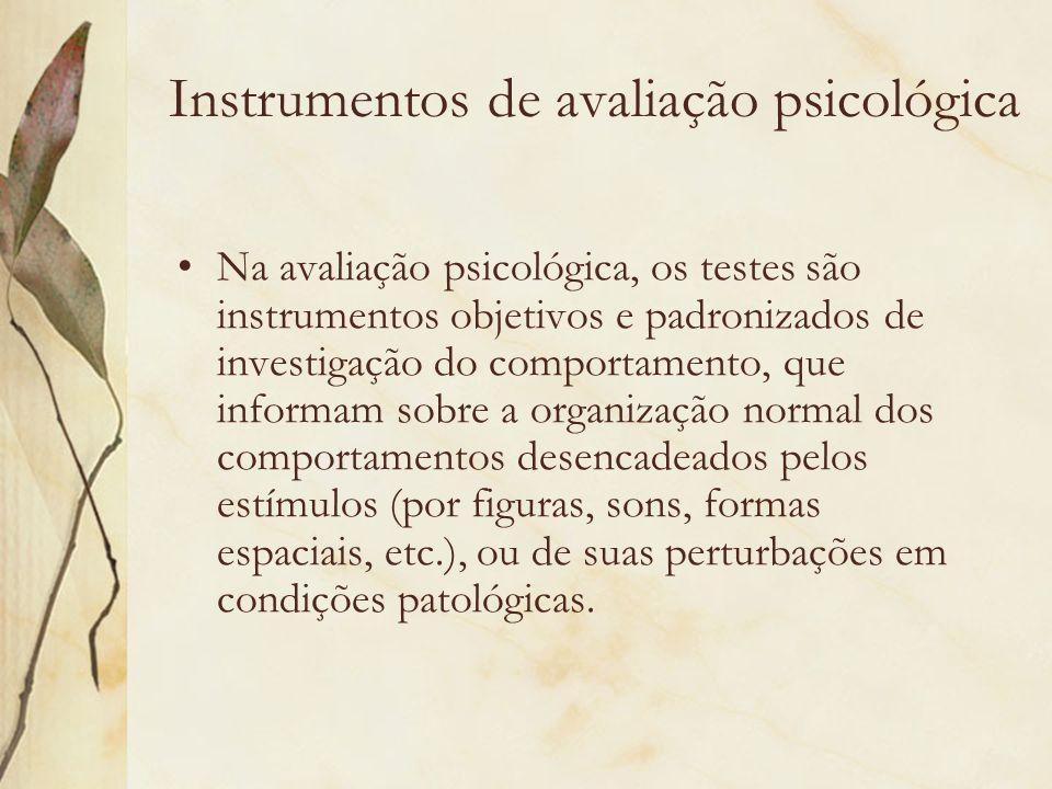 Instrumentos de avaliação psicológica Na avaliação psicológica, os testes são instrumentos objetivos e padronizados de investigação do comportamento,