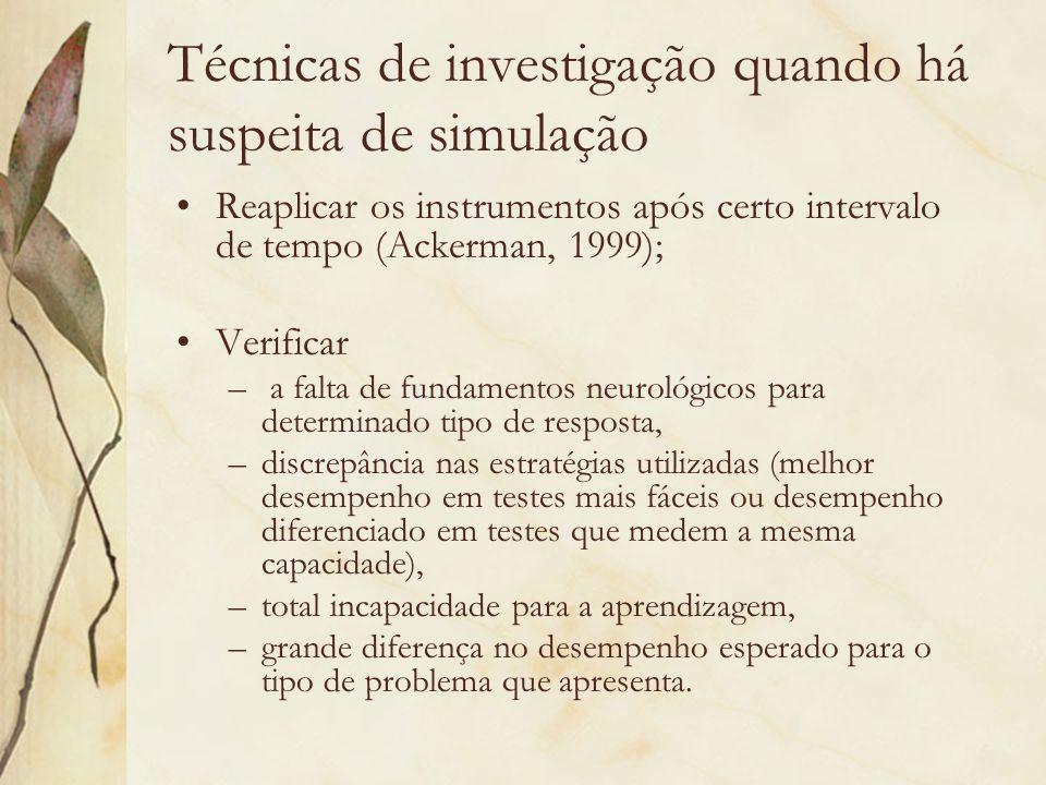 Técnicas de investigação quando há suspeita de simulação Reaplicar os instrumentos após certo intervalo de tempo (Ackerman, 1999); Verificar – a falta