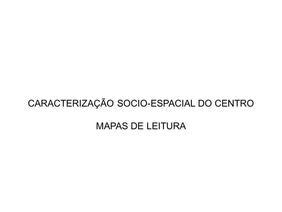 CARACTERIZAÇÃO SOCIO-ESPACIAL DO CENTRO MAPAS DE LEITURA