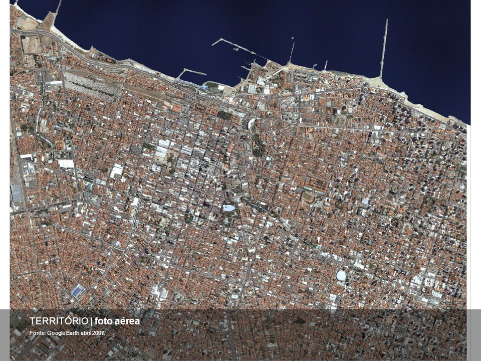 TERRITÓRIO | foto aérea Fonte: Google Earth abril 2007