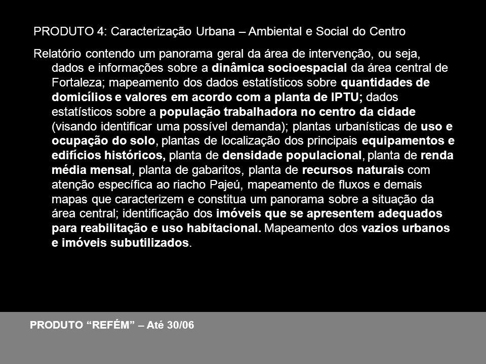PRODUTO 4: Caracterização Urbana – Ambiental e Social do Centro Relatório contendo um panorama geral da área de intervenção, ou seja, dados e informaç