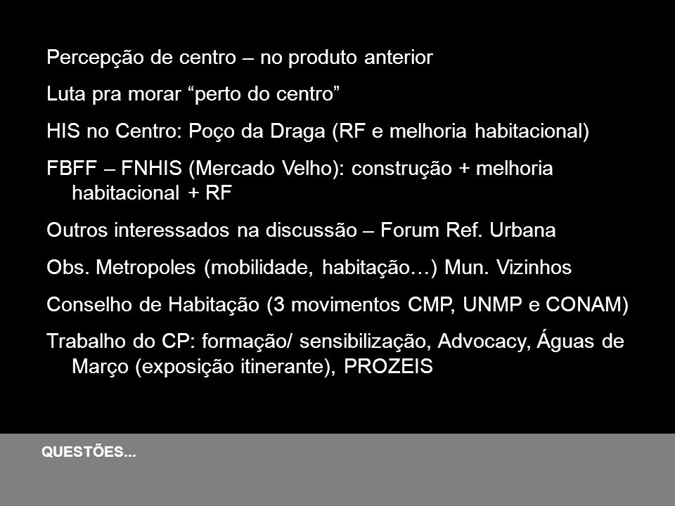 Percepção de centro – no produto anterior Luta pra morar perto do centro HIS no Centro: Poço da Draga (RF e melhoria habitacional) FBFF – FNHIS (Merca